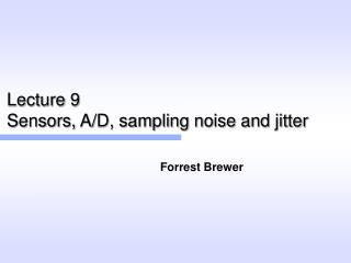 Lecture 9 Sensors, A/D, sampling noise and jitter
