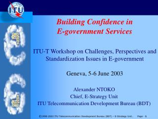 Building Confidence in E-government Services ITU-T Workshop on Challenges, Perspectives and Standardization Issues in E-