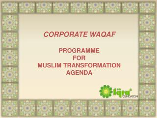 CORPORATE WAQAF  PROGRAMME  FOR  MUSLIM TRANSFORMATION  AGENDA