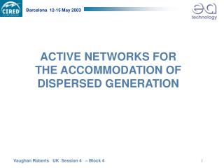 ACTIVE NETWORKS FOR THE ACCOMMODATION OF DISPERSED GENERATION
