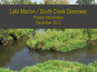 Lake Marion / South Creek Greenway Project Introduction December 2012