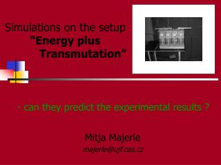 "Simulations on  the  setup ""Energy plus Transmutation"""