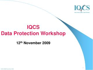 IQCS  Data Protection Workshop 12 th  November 2009