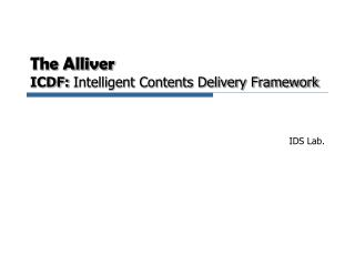 The Alliver ICDF:  Intelligent Contents Delivery Framework