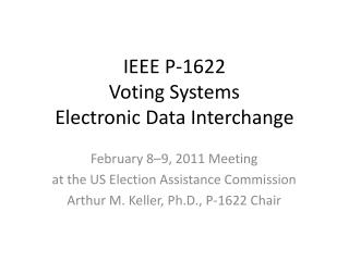 IEEE P-1622 Voting Systems Electronic Data Interchange