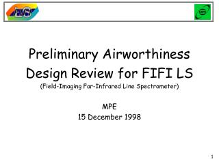Preliminary Airworthiness Design Review for FIFI LS (Field-Imaging Far-Infrared Line Spectrometer) MPE 15 December 1998