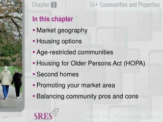 Market geography Housing options Age-restricted communities  Housing for Older Persons Act (HOPA)