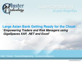 "Large Asian Bank Getting Ready for the Cloud: "" Empowering Traders and Risk Managers using"