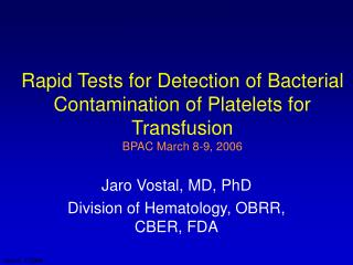 Rapid Tests for Detection of Bacterial Contamination of Platelets for Transfusion BPAC March 8-9, 2006