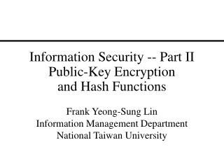 Information Security -- Part II Public-Key Encryption  and Hash Functions