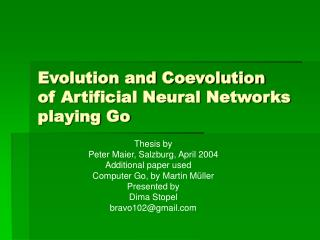 Evolution and Coevolution of Artificial Neural Networks playing Go