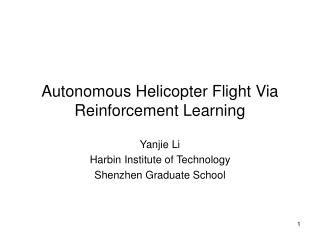Autonomous Helicopter Flight Via Reinforcement Learning