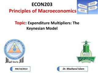 ECON203 Principles of Macroeconomics Topic :  Expenditure Multipliers: The Keynesian Model