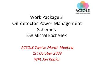 Work Package 3  On-detector Power Management  Schemes ESR Michal Bochenek