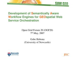 Open Grid Forum 20 (OGF20) 7 th  May, 2007 Gobe Hobona (University of Newcastle)