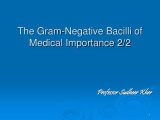 The Gram-Negative Bacilli of Medical Importance 2/2