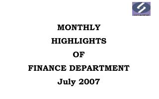 MONTHLY  HIGHLIGHTS  OF  FINANCE DEPARTMENT July 2007