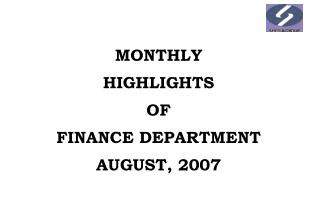 MONTHLY  HIGHLIGHTS  OF  FINANCE DEPARTMENT AUGUST, 2007