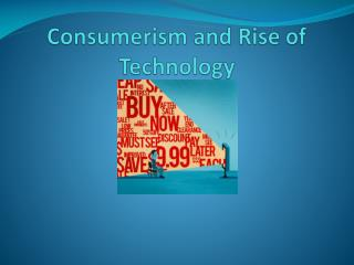 Consumerism and Rise of Technology