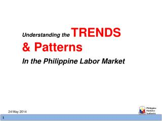 Understanding the  TRENDS  & Patterns In the Philippine Labor Market