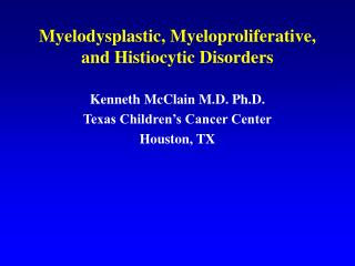 Myelodysplastic, Myeloproliferative, and Histiocytic Disorders