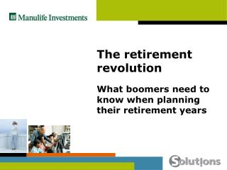 The retirement revolution What boomers need to know when planning their retirement years