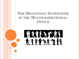 The Millennial Supervisor in the Multigenerational Office