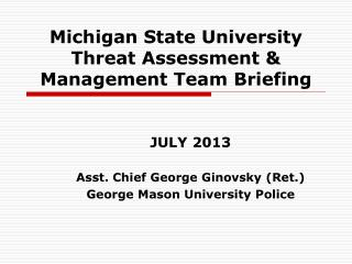 Michigan State University Threat Assessment & Management Team Briefing