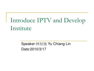 Introduce IPTV and Develop Institute