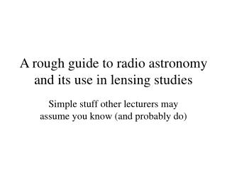 A rough guide to radio astronomy and its use in lensing studies