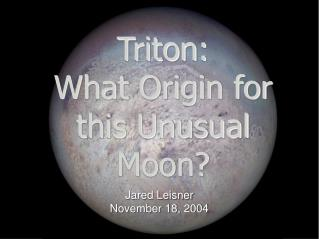 Triton: What Origin for this Unusual Moon