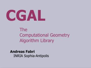 The  Computational Geometry Algorithm Library