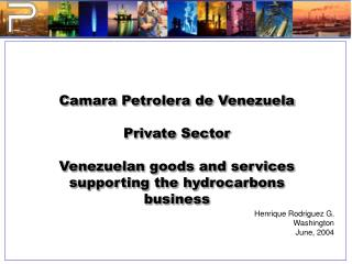 Camara Petrolera de Venezuela  Private Sector  Venezuelan goods and services supporting the hydrocarbons business