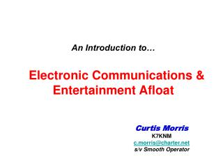 An Introduction to…   Electronic Communications &   Entertainment Afloat