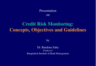 Presentation  on Credit Risk Monitoring: Concepts, Objectives and Guidelines by Dr. Bandana Saha