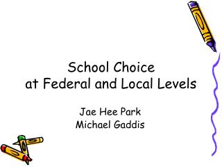 School Choice  at Federal and Local Levels