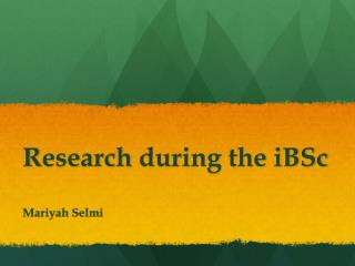 R esearch  during the  iBSc