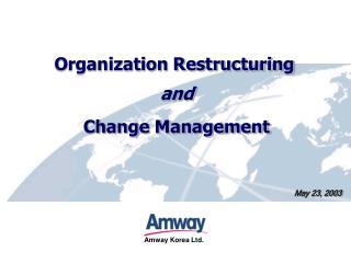 Organization Restructuring  and  Change Management