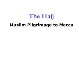 The Hajj  Muslim Pilgrimage to Mecca