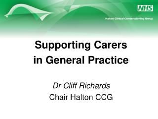 Supporting Carers  in General Practice Dr Cliff Richards Chair Halton CCG