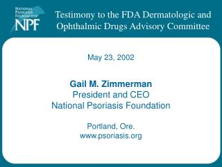 Gail M. Zimmerman President and CEO National Psoriasis Foundation Portland, Ore. psoriasis