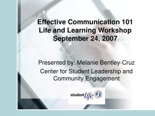 Effective Communication 101 Life and Learning Workshop September 24, 2007