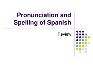Pronunciation and Spelling of Spanish