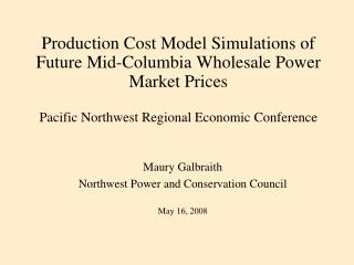 Production Cost Model Simulations of Future Mid-Columbia Wholesale Power Market Prices Pacific Northwest Regional Econom