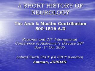 A SHORT HISTORY OF NEUROLOGY The Arab & Muslim Contribution  500-1516 A.D