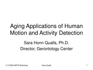 Aging Applications of Human Motion and Activity Detection