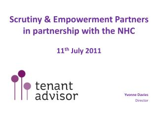Scrutiny & Empowerment Partners in partnership with the NHC  11 th  July 2011