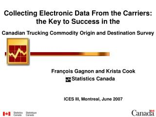 François Gagnon and Krista Cook Statistics Canada ICES III, Montreal, June 2007