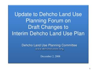 Update to Dehcho Land Use Planning Forum on  Draft Changes to  Interim Dehcho Land Use Plan