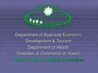 Department of Business Economic  Development & Tourism  Department of Health
